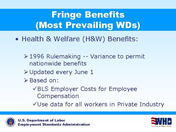 Fringe Benefits (Most Prevailing WDs) • Health & Welfare (H&W) Benefits: Ø 1996 Rulemaking