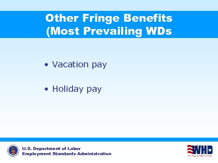 Other Fringe Benefits (Most Prevailing WDs • Vacation pay • Holiday pay U. S.