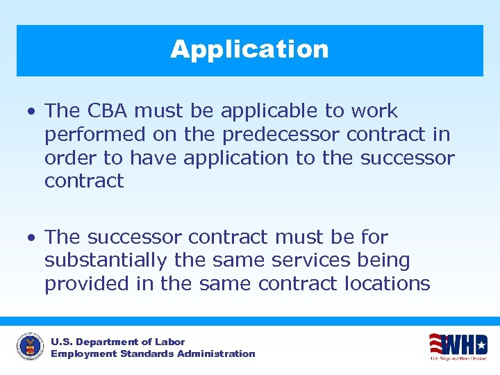 Application • The CBA must be applicable to work performed on the predecessor contract