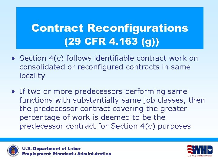 Contract Reconfigurations (29 CFR 4. 163 (g)) • Section 4(c) follows identifiable contract work