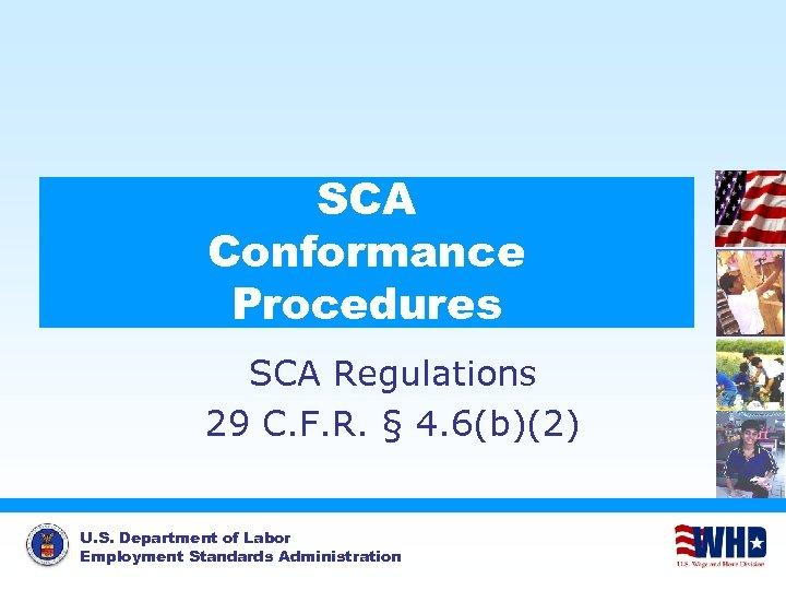 SCA Conformance Procedures SCA Regulations 29 C. F. R. § 4. 6(b)(2) U. S.