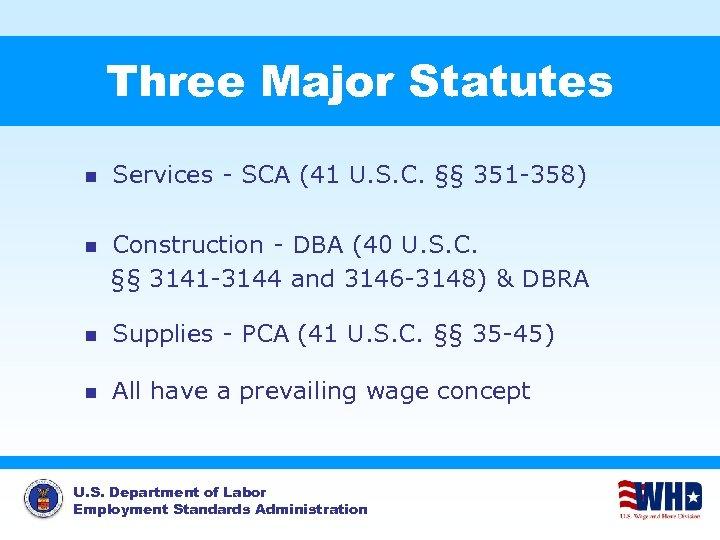 Three Major Statutes n Services - SCA (41 U. S. C. §§ 351 -358)