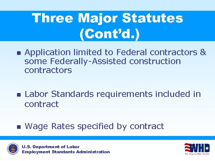Three Major Statutes (Cont'd. ) n n n Application limited to Federal contractors &