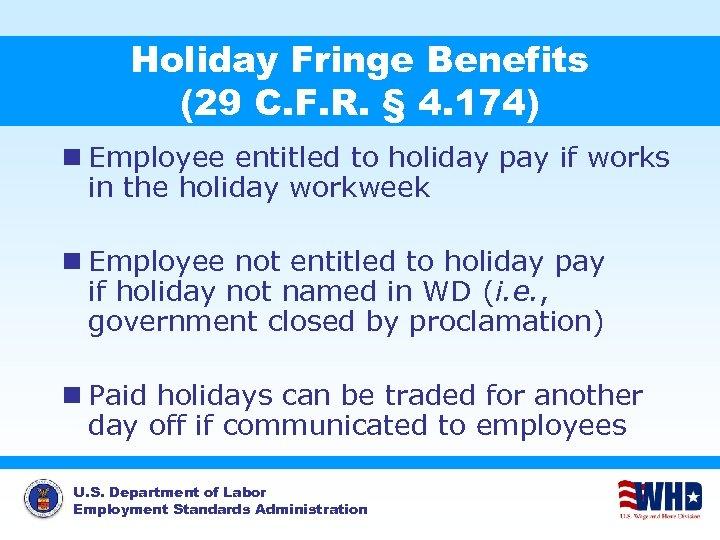 Holiday Fringe Benefits (29 C. F. R. § 4. 174) n Employee entitled to