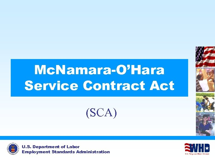 Mc. Namara-O'Hara Service Contract Act (SCA) U. S. Department of Labor Employment Standards Administration