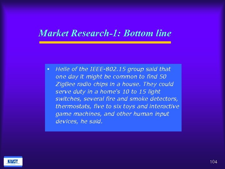 Market Research-1: Bottom line § Heile of the IEEE-802. 15 group said that one