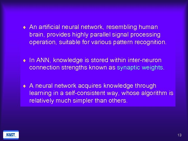 ¨ An artificial neural network, resembling human brain, provides highly parallel signal processing operation,
