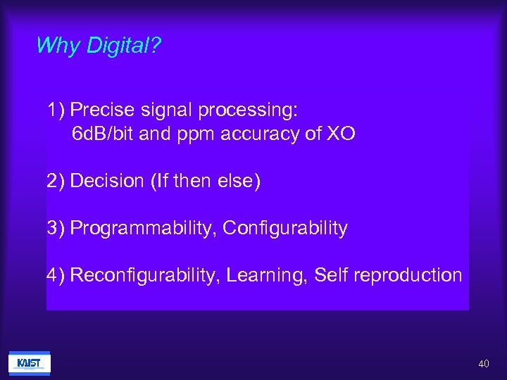 Why Digital? 1) Precise signal processing: 6 d. B/bit and ppm accuracy of XO
