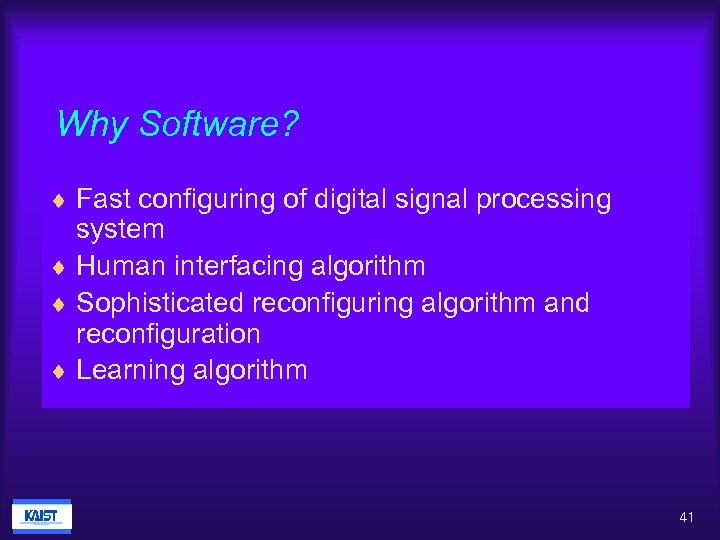 Why Software? ¨ Fast configuring of digital signal processing system ¨ Human interfacing algorithm