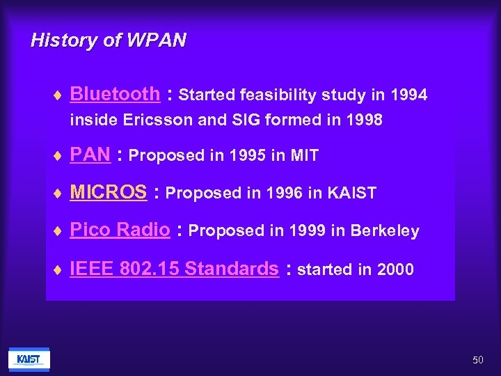 History of WPAN ¨ Bluetooth : Started feasibility study in 1994 inside Ericsson and