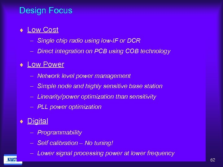 Design Focus ¨ Low Cost – Single chip radio using low-IF or DCR –