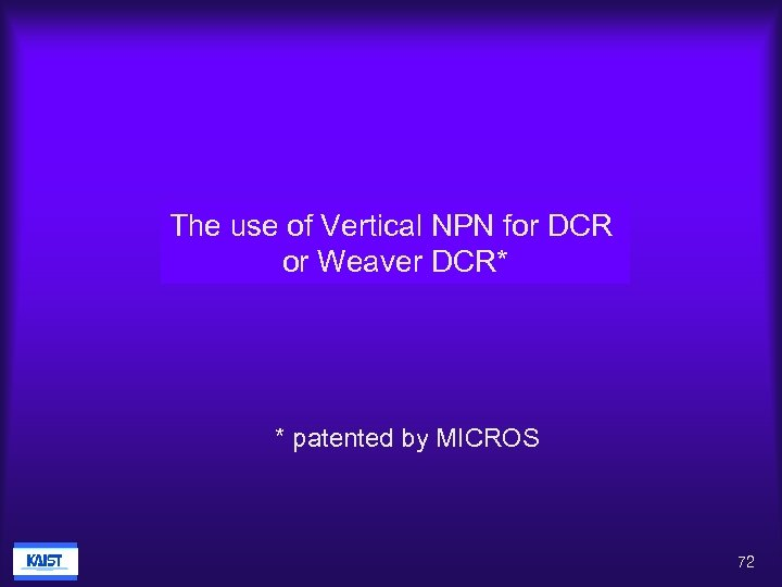 The use of Vertical NPN for DCR or Weaver DCR* * patented by MICROS