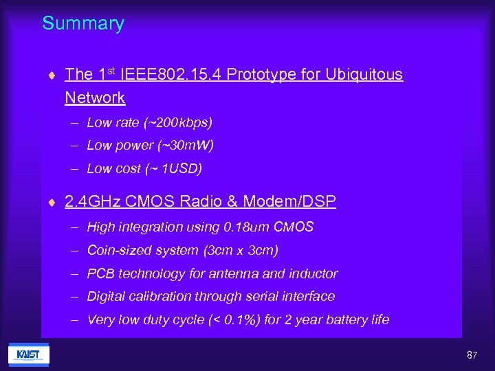 Summary ¨ The 1 st IEEE 802. 15. 4 Prototype for Ubiquitous Network –