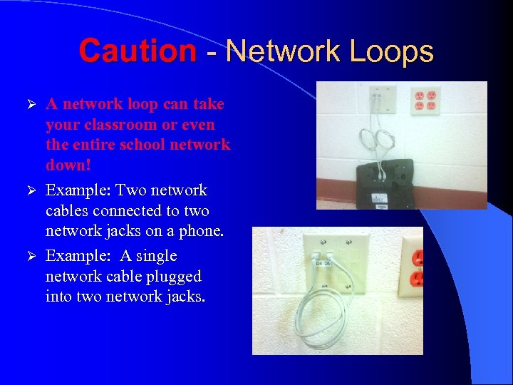 Caution - Network Loops A network loop can take your classroom or even the