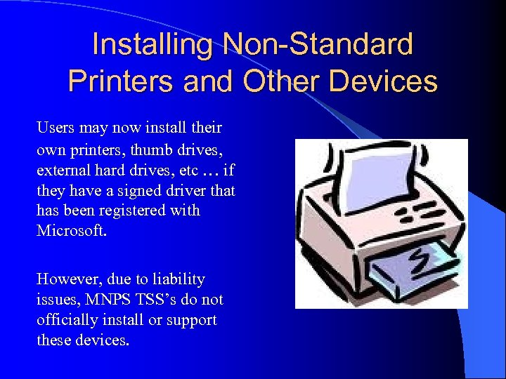 Installing Non-Standard Printers and Other Devices Users may now install their own printers, thumb