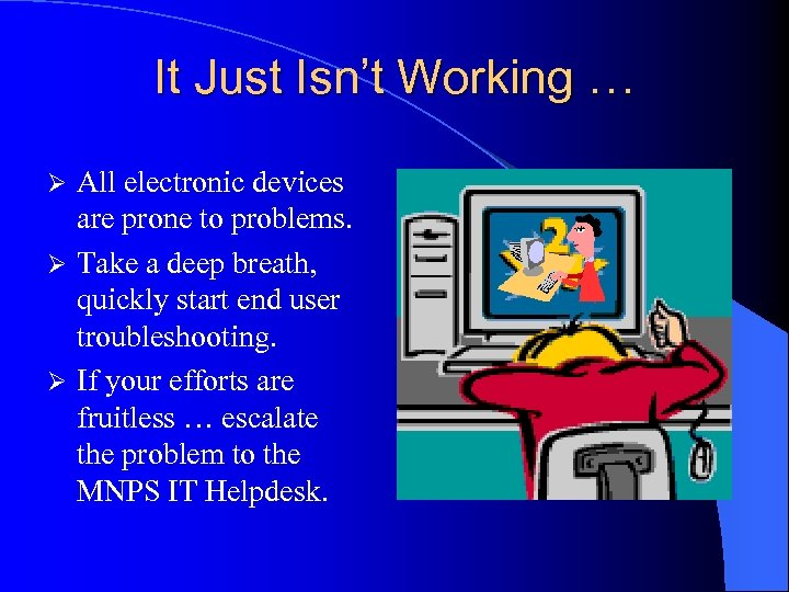 It Just Isn't Working … All electronic devices are prone to problems. Ø Take