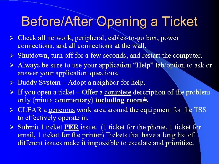 Before/After Opening a Ticket Ø Ø Ø Ø Check all network, peripheral, cables-to-go box,