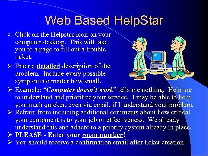 Web Based Help. Star Ø Ø Ø Click on the Helpstar icon on your