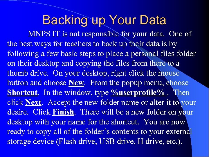 Backing up Your Data MNPS IT is not responsible for your data. One of