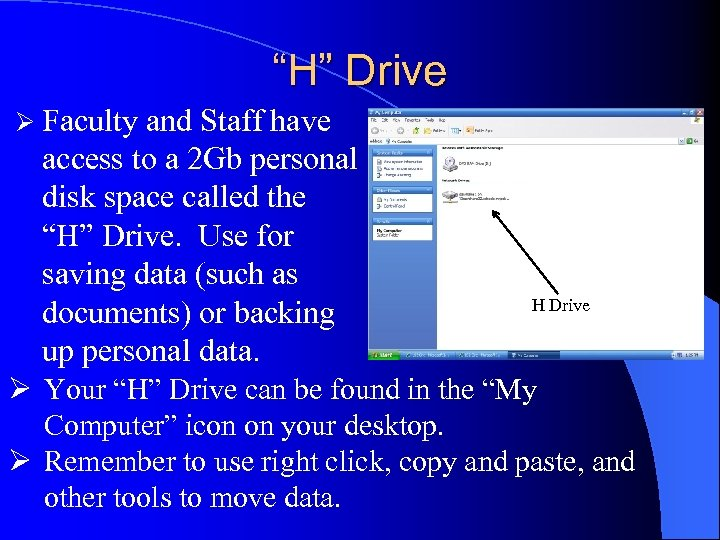 """""""H"""" Drive Ø Faculty and Staff have access to a 2 Gb personal disk"""