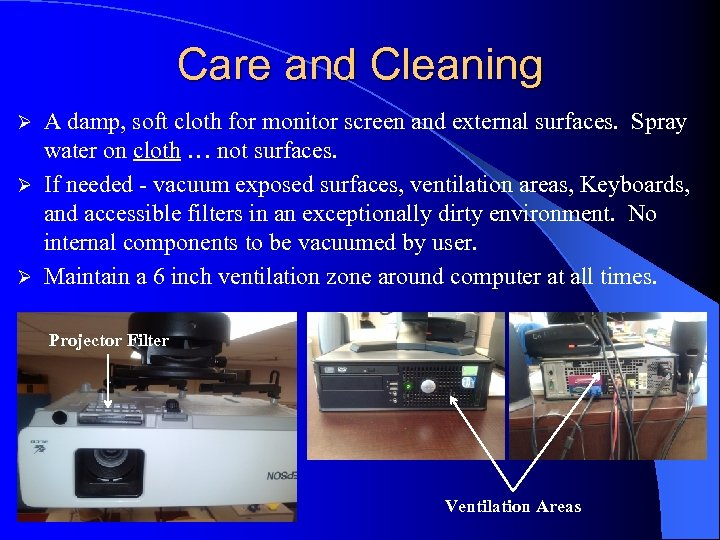Care and Cleaning A damp, soft cloth for monitor screen and external surfaces. Spray