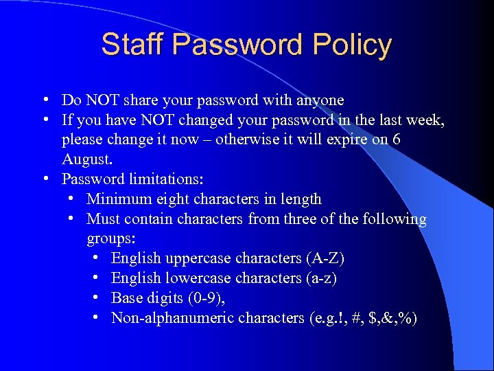 Staff Password Policy • Do NOT share your password with anyone • If you