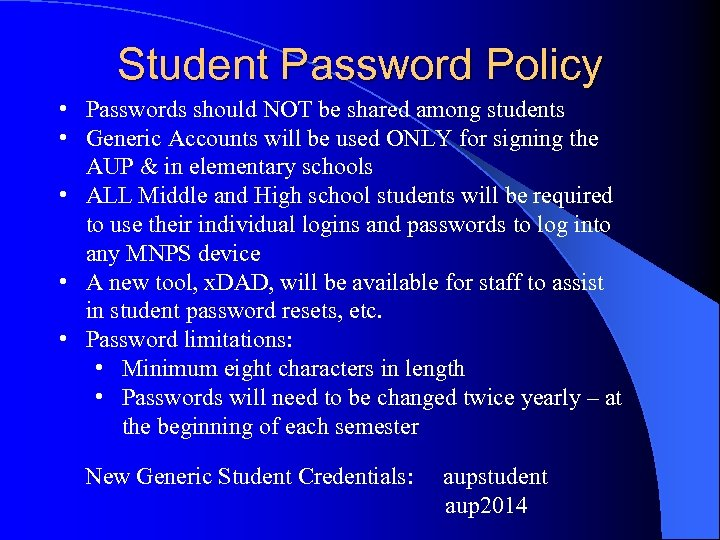Student Password Policy • Passwords should NOT be shared among students • Generic Accounts