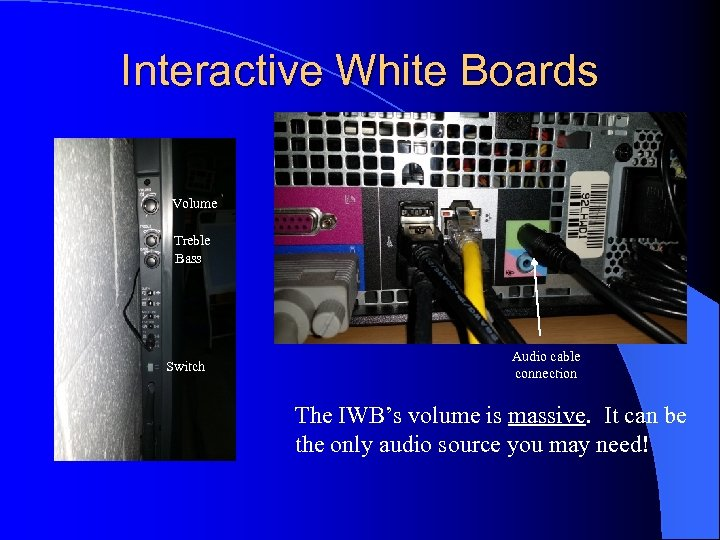 Interactive White Boards Volume Treble Bass Switch Audio cable connection The IWB's volume is