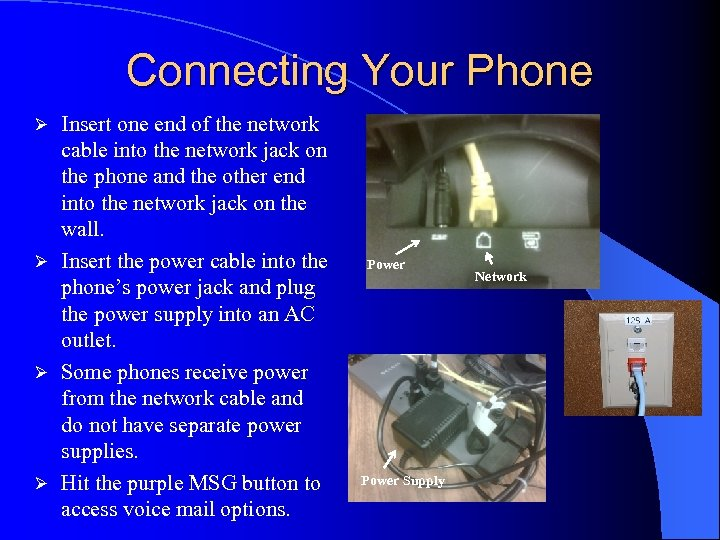 Connecting Your Phone Insert one end of the network cable into the network jack