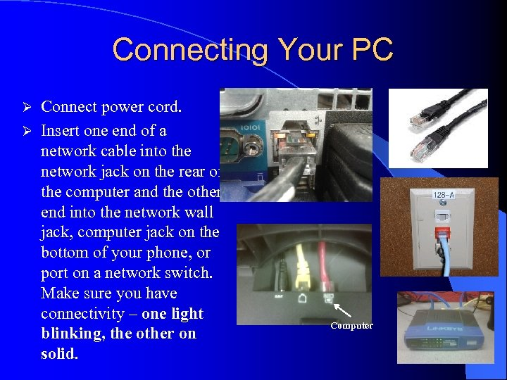 Connecting Your PC Connect power cord. Ø Insert one end of a network cable