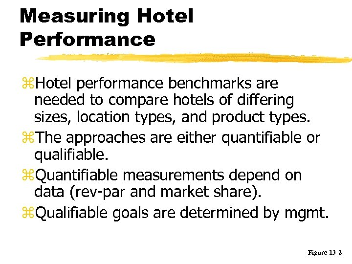 Measuring Hotel Performance z. Hotel performance benchmarks are needed to compare hotels of differing