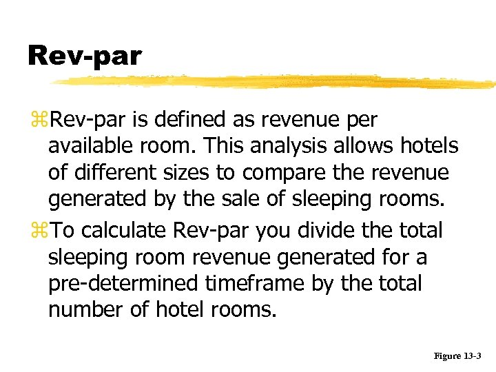 Rev-par z. Rev-par is defined as revenue per available room. This analysis allows hotels