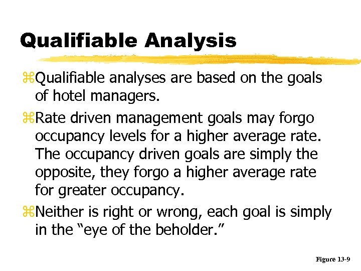 Qualifiable Analysis z. Qualifiable analyses are based on the goals of hotel managers. z.