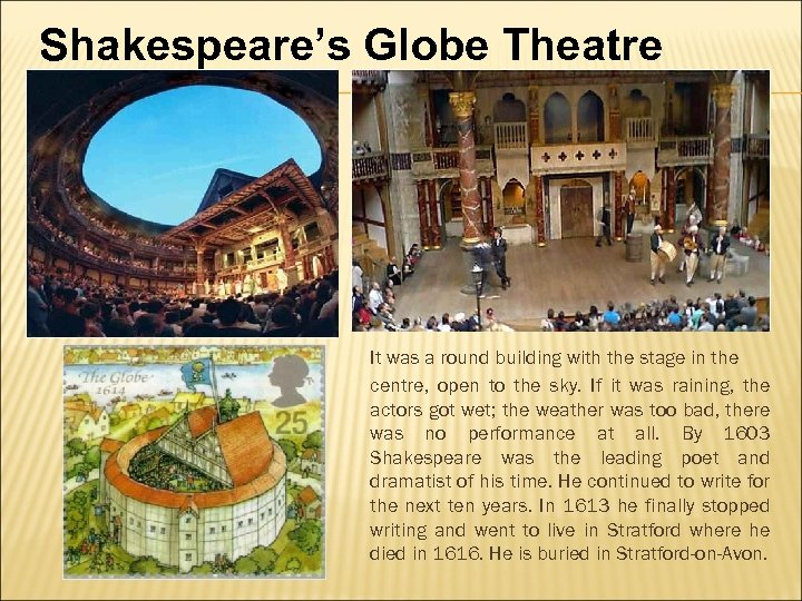 Shakespeare's Globe Theatre It was a round building with the stage in the centre,