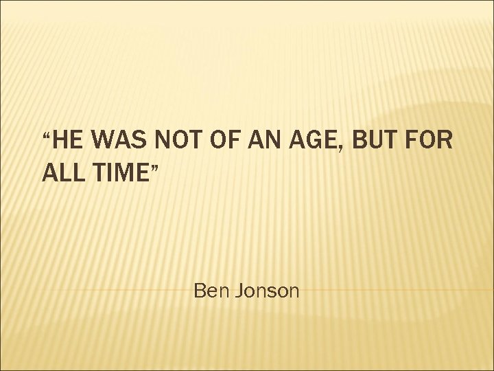 """""""HE WAS NOT OF AN AGE, BUT FOR ALL TIME"""" Ben Jonson"""