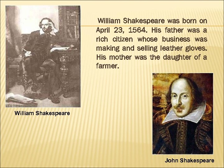 William Shakespeare was born on April 23, 1564. His father was a rich citizen