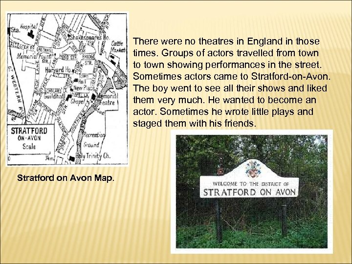 There were no theatres in England in those times. Groups of actors travelled from
