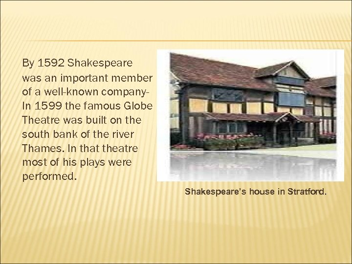 By 1592 Shakespeare was an important member of a well-known company. In 1599 the