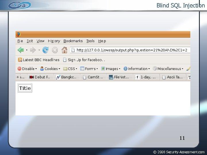 Blind SQL Injection 11 © 2008 Security-Assessment. com