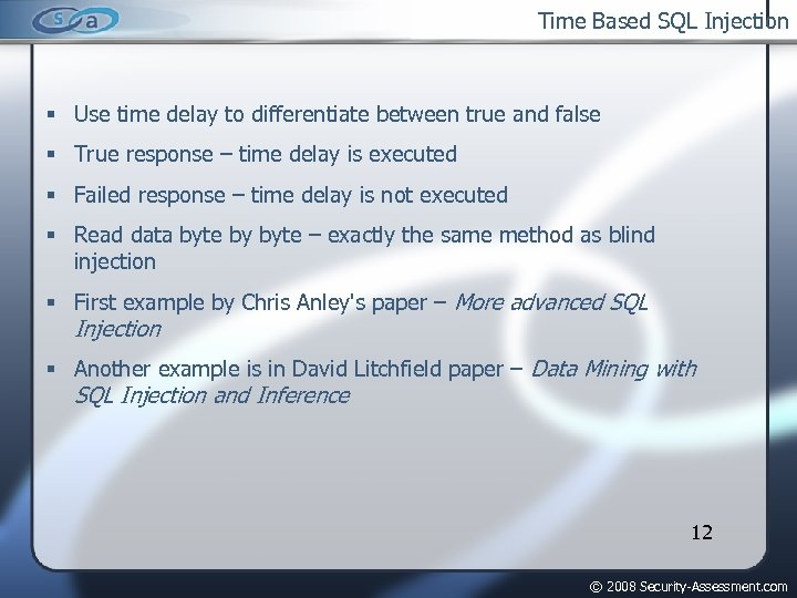 Time Based SQL Injection Use time delay to differentiate between true and false True