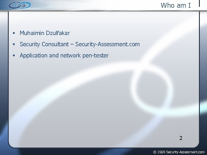Who am I Muhaimin Dzulfakar Security Consultant – Security-Assessment. com Application and network pen-tester