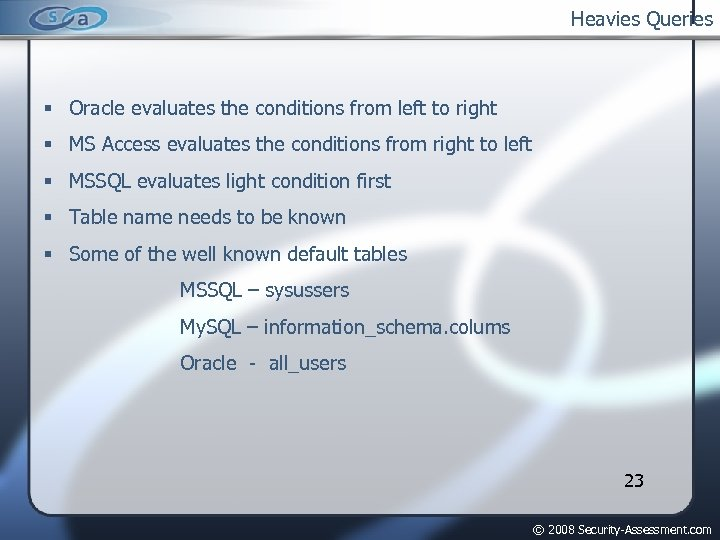 Heavies Queries Oracle evaluates the conditions from left to right MS Access evaluates the