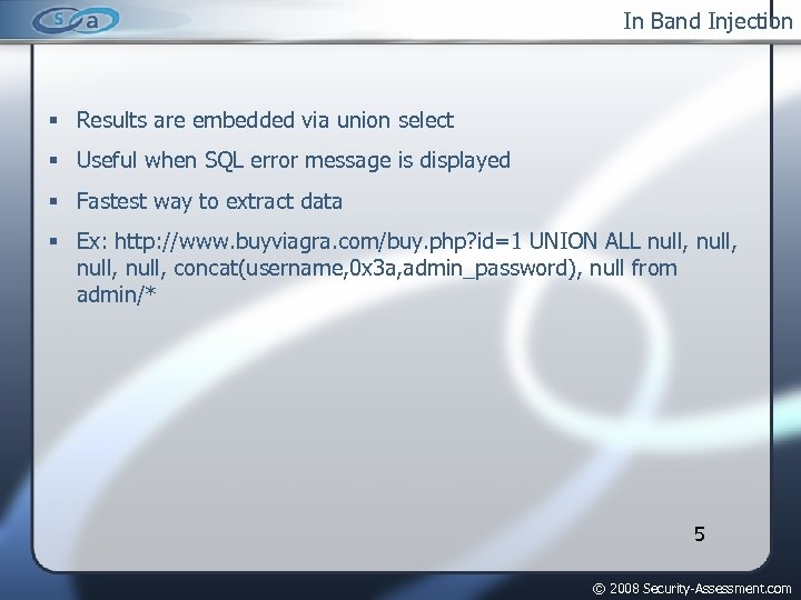 In Band Injection Results are embedded via union select Useful when SQL error message