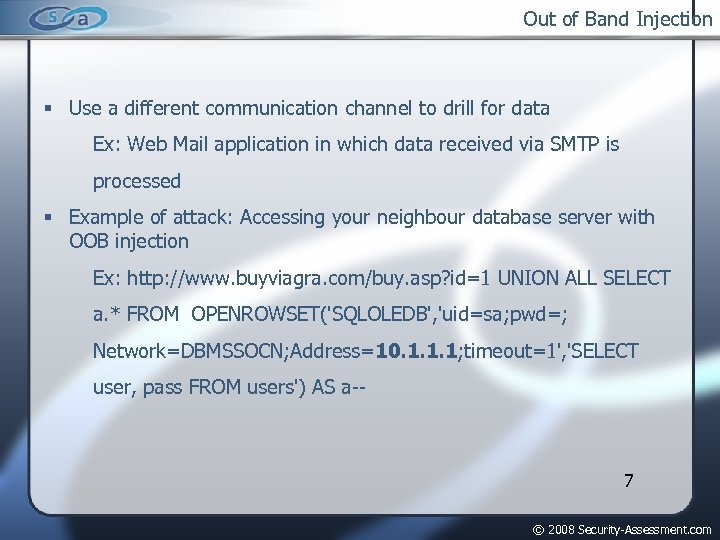 Out of Band Injection Use a different communication channel to drill for data Ex: