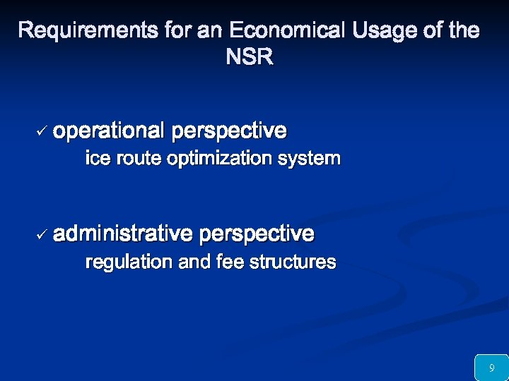 Requirements for an Economical Usage of the NSR ü operational perspective ice route optimization