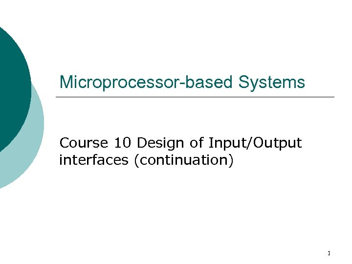 Microprocessor-based Systems Course 10 Design of Input/Output interfaces (continuation) 1