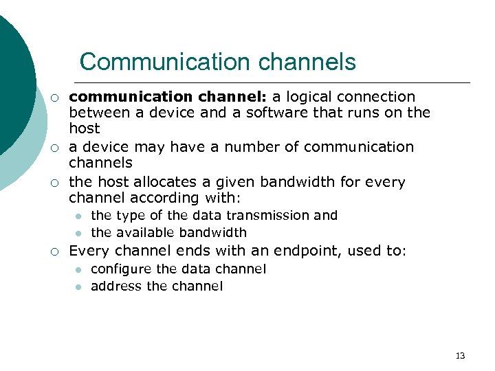 Communication channels ¡ ¡ ¡ communication channel: a logical connection between a device and