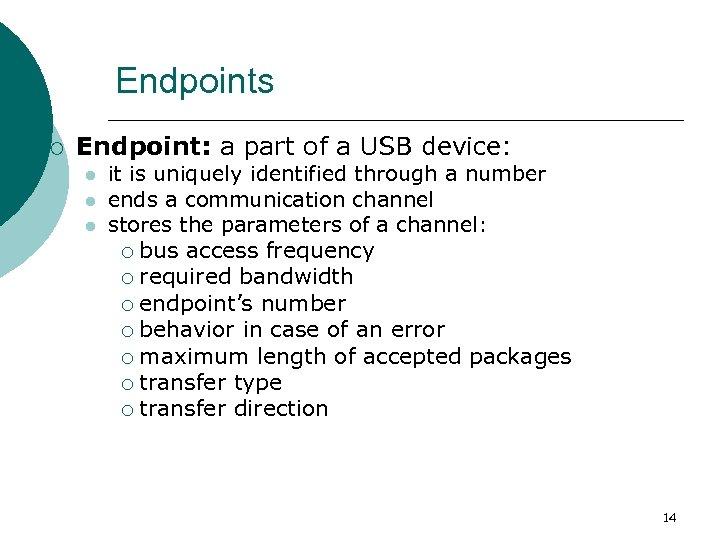 Endpoints ¡ Endpoint: a part of a USB device: l l l it is