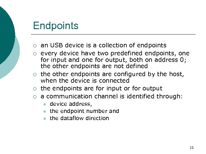 Endpoints ¡ ¡ ¡ an USB device is a collection of endpoints every device