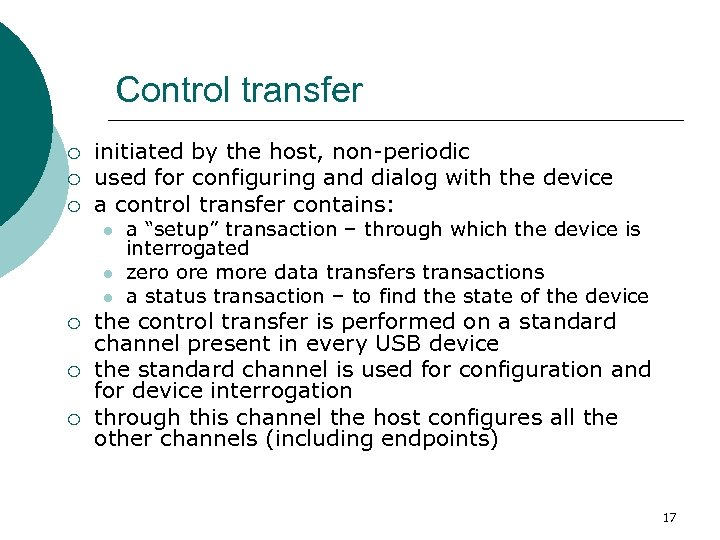 Control transfer ¡ ¡ ¡ initiated by the host, non-periodic used for configuring and